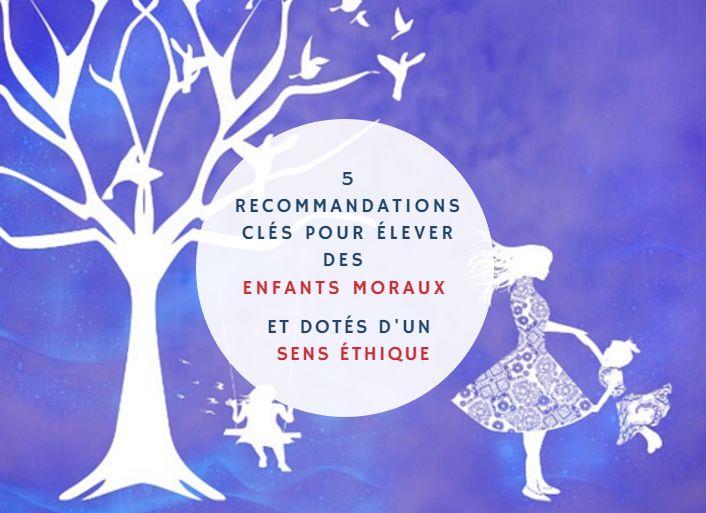 5 recommandations clés pour élever des enfants moraux et dotés d'un sens éthique (par Alfie Kohn, auteur de Aimer nos enfants inconditionnellement)