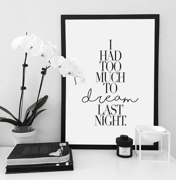 I Had Too Much To Dream Last Night - Typography Poster - Black and White Art…