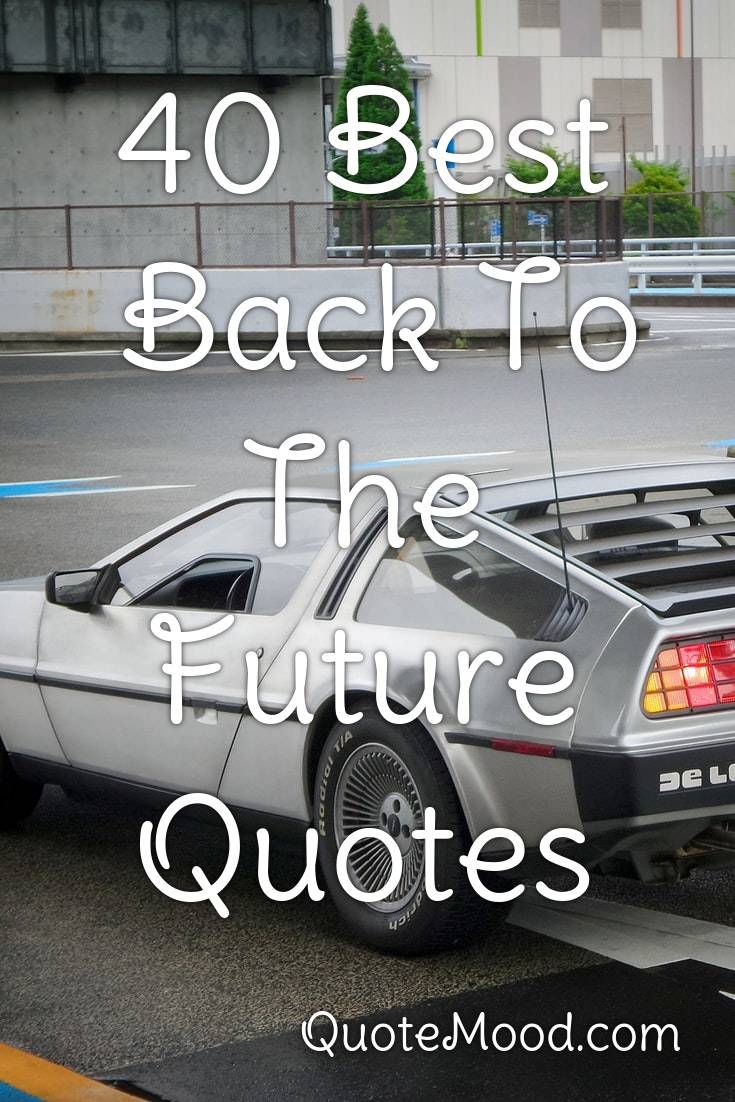 40 Most Inspiring Back To The Future Quotes In 2020 Future Quotes Back To The Future Movie Business