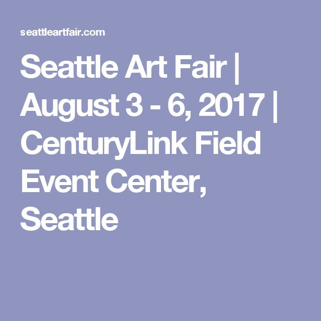 Seattle Art Fair | August 3 - 6, 2017 | CenturyLink Field Event Center, Seattle