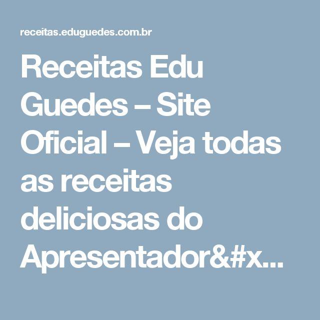 Receitas Edu Guedes – Site Oficial – Veja todas as receitas deliciosas do Apresentador/Chef Edu Guedes