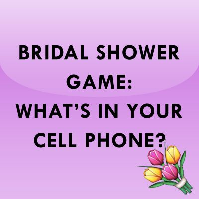 Bridal shower game: What's In Your Cell Phone?