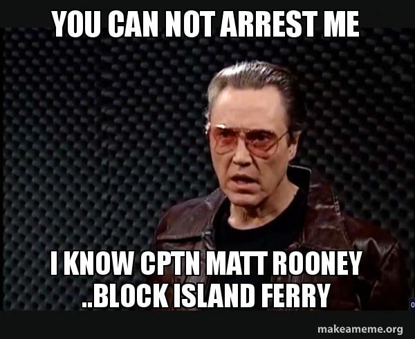 you can not arrest me i know cptn matt rooney ..block island ferry - SNL - More Cowbell | Make a Meme
