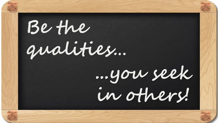 Be the qualities...you seek in others! - 8 Inspirational Blackboard Messages