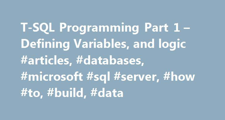 T-SQL Programming Part 1 – Defining Variables, and logic #articles, #databases, #microsoft #sql #server, #how #to, #build, #data http://missouri.remmont.com/t-sql-programming-part-1-defining-variables-and-logic-articles-databases-microsoft-sql-server-how-to-build-data/  # T-SQL Programming Part 1 – Defining Variables, and IF. ELSE logic Whether you are building a stored procedure or writing a small Query Analyzer script you will need to know the basics of T-SQL programming. This is the first…
