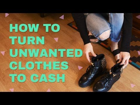 How To Turn Unwanted Clothes Into Cash!