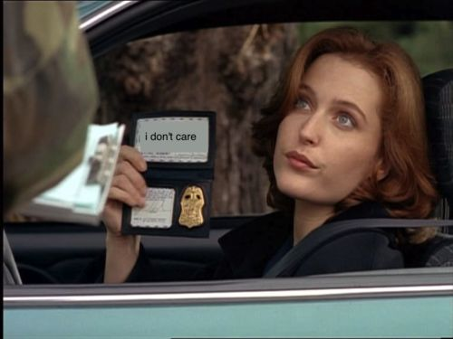 Special Agent Dana Scully - Giving no fucks since 1993.  The X-Files.