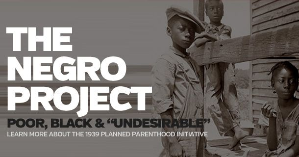 The Negro Project was initiated in 1939 by Margaret Sanger, founder of Planned Parenthood, who was a eugenicist. Negative eugenics focused on preventing the birth of those it considered inferior or unfit. This was the foundation of Sanger's Birth Control Policy and advocated throughout her writings. Today, 40% of abortions in the US are black babies. The US black population is 13%. 79% of Planned Parenthood abortion clinics are located in minority communities.