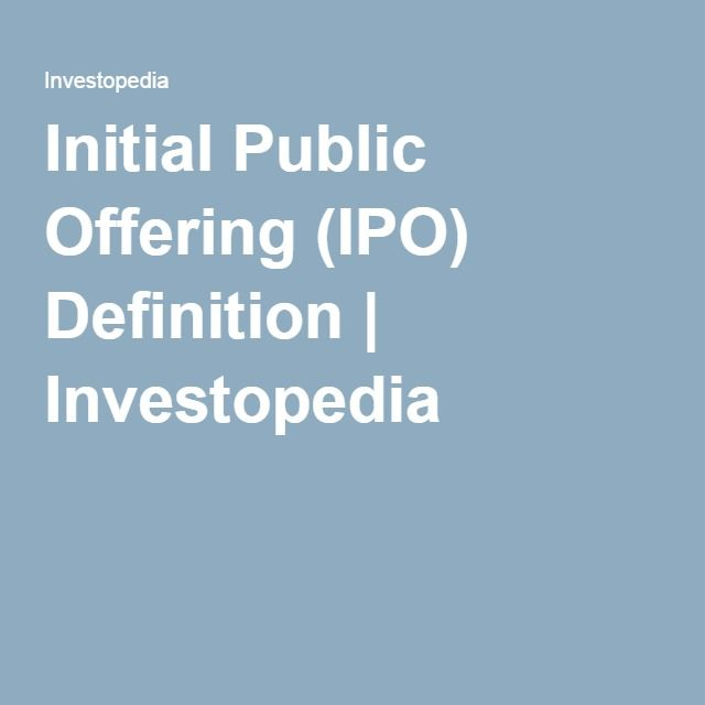 Initial Public Offering (IPO) Definition | Investopedia