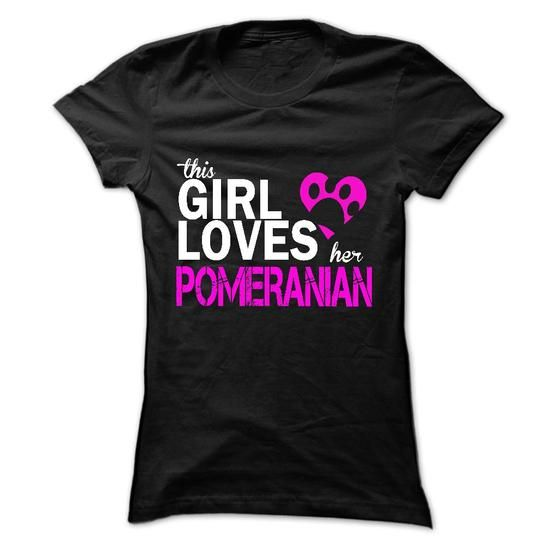 This girl love her POMERANIAN - #funny shirt #cotton. BEST BUY  => https://www.sunfrog.com/LifeStyle/This-girl-love-her-POMERANIAN.html?60505