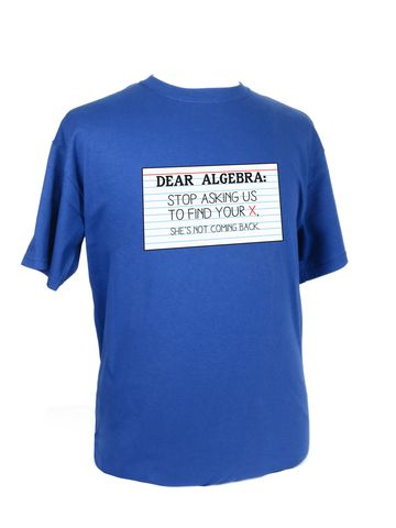 Dear Algebra: Stop Asking Us to Find Your X. Original t-shirt from Make Vancouver: $26