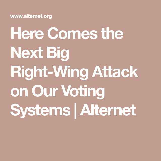 Here Comes the Next Big Right-Wing Attack on Our Voting Systems | Alternet