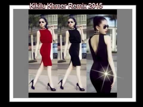 Khmer remix 2015   kikilu 2015   Cambodia remix songs 2015