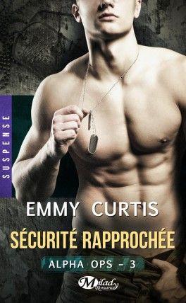 Découvrez Alpha Ops, Tome 3 : Sécurité Rapprochée de Emmy Curtis sur Booknode, la communauté du livre
