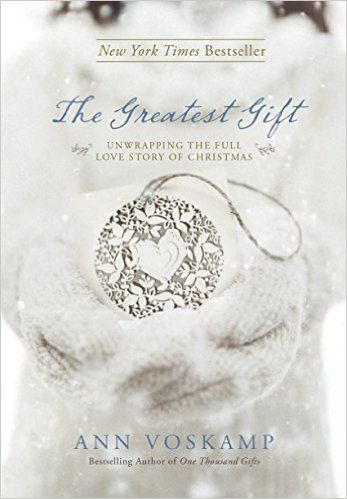 The Greatest Gift: Unwrapping the Full Love Story of Christmas: Ann Voskamp: 9781414387086: Amazon.com: Books