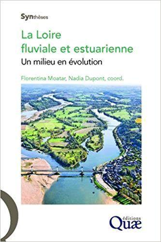 La Loire fluviale et estuarienne : Un milieu en évolution - Collectif, Florentina Moatar, Nadia Dupont