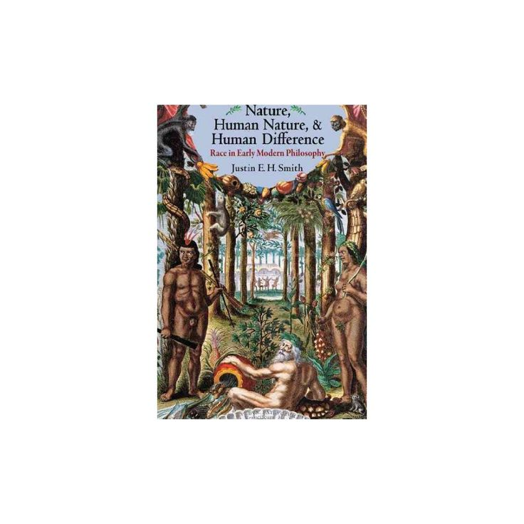 Nature, Human Nature, & Human Difference : Race in Early Modern Philosophy (Reprint) (Paperback) (Justin