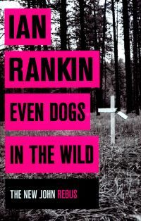 Join Inspector Rebus again in Ian Rankin's latest novel Even Dogs In The Wild