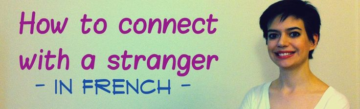 How to connect with a stranger - in French - Comme une Française