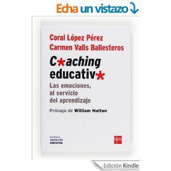 Coaching educativo (eBook-ePub): Las emociones al servicio del aprendizaje Carmen Valls Ballesteros, Coral López Pérez