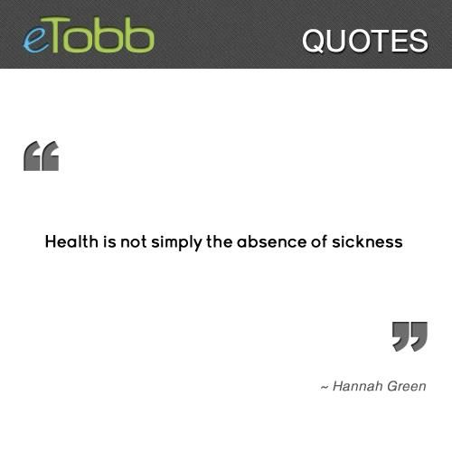 """"""" #Health is not simply the absence of #sickness """", by #Hannah #Green"""
