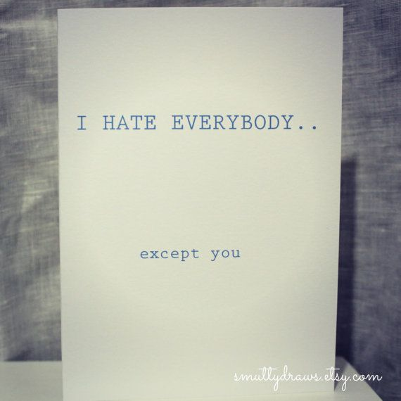 I hate everybody except you  Funny Valentine Card by smuttydraws, $4.00