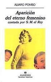 Aparición del eterno femenino: contada por S. M. el Rey / Álvaro Pombo