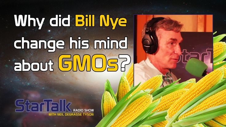 Why Did Bill Nye Change His Mind about GMOs? (genetically modified organisms)