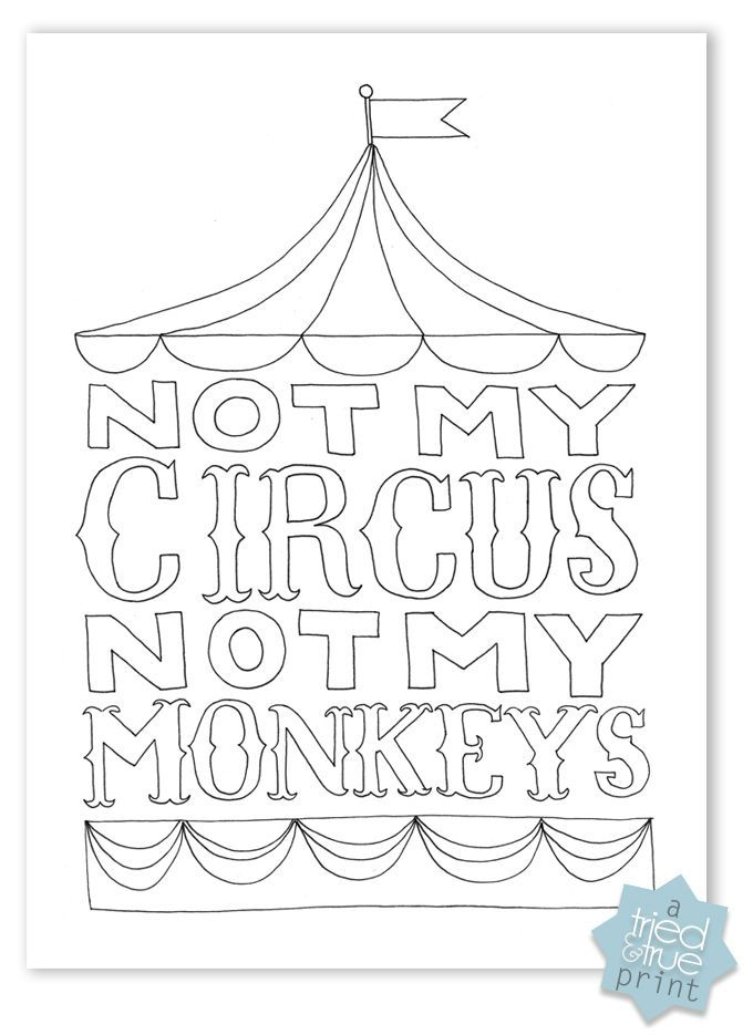 """""""Not My Circus, Not My Monkeys"""" Free Printable from Tried & True - Color however you want!"""
