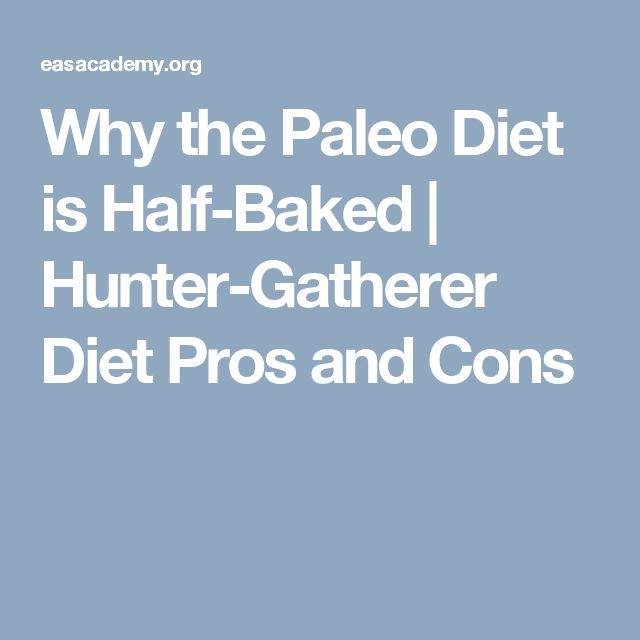 Why the Paleo Diet is Half-Baked | Hunter-Gatherer Diet Pros and Cons