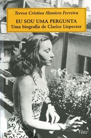 Capa do livro Eu sou uma pergunta: uma biografia de Clarice Lispector (Rio de Janeiro: Rocco, 1999), de Teresa Cristina Montero.