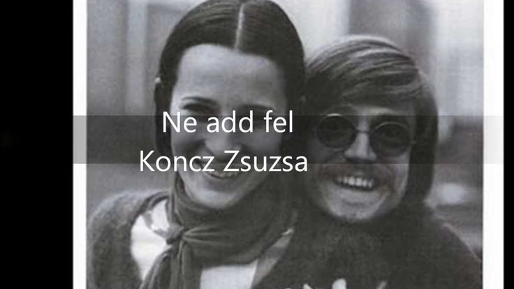 Ne add fel -  Koncz Zsuzsa
