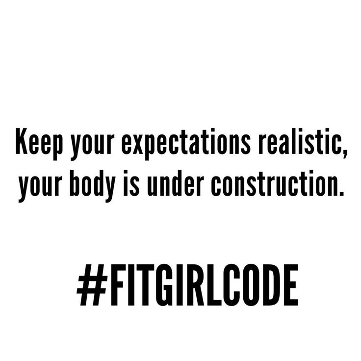 Keep your expectations realistic, your body is under construction. #Fitgirlcode