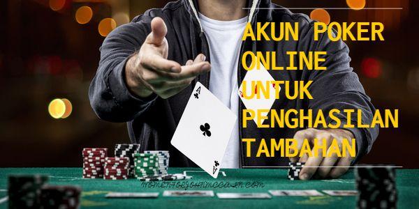 Daftar Akun Poker Online Untuk Mendapatkan Penghasilan Tambahan Poker Pengikut Kartu