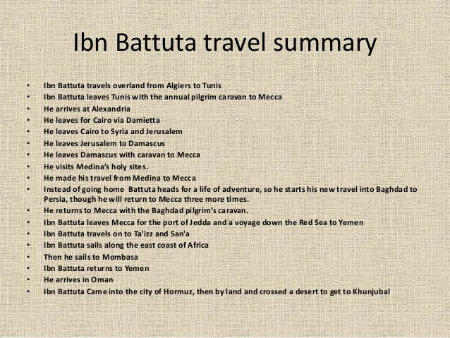 ibn battuta essay Ibn battuta (1304 - 1368-ish) for starters: ibn began his trip at the age of 21, when he set off from tangier to mecca his original idea was a 16 month voyage, but.