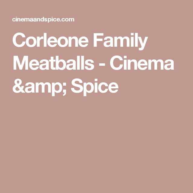 Corleone Family Meatballs - Cinema & Spice