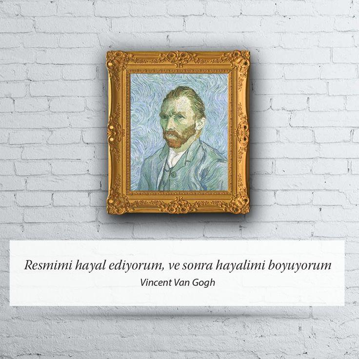 Resmimi hayal ediyorum, ve sonra hayalimi boyuyorum. Vincent Van Gogh