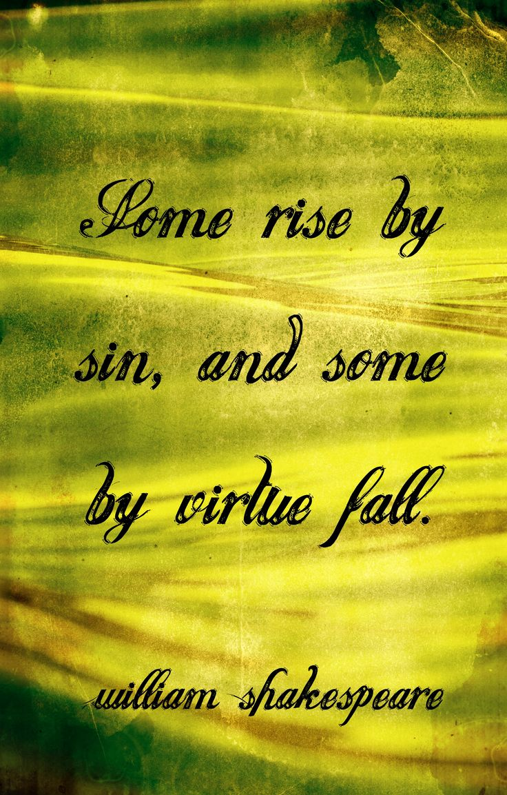 "William Shakespeare quotes...""Some rise by sin, and some by virtue fall."""