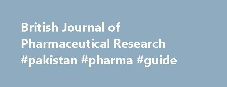 British Journal of Pharmaceutical Research #pakistan #pharma #guide http://pharmacy.remmont.com/british-journal-of-pharmaceutical-research-pakistan-pharma-guide/  #pharmaceutical research # Prof. Ke-He Ruan , Director of the Center for Experimental Therapeutics and Pharmacoinformatics (CETP), Professor of Medicinal Chemistry Pharmacology, Department of Pharmacological and Pharmaceutical Sciences, University of Houston, USA Prof. Alyautdin Renad N . Chair of The Department of Pharmacology…