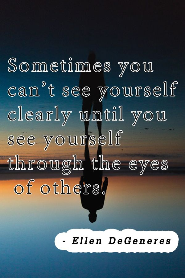 "Inspirational Quotes // ""Sometimes you can't see yourself clearly until you see yourself through the eyes of others."" - Ellen DeGeneres #LBSDailyInspiration"