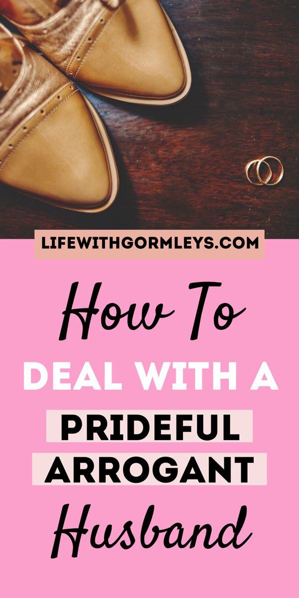 Husband prideful arrogant Prideful Arrogant