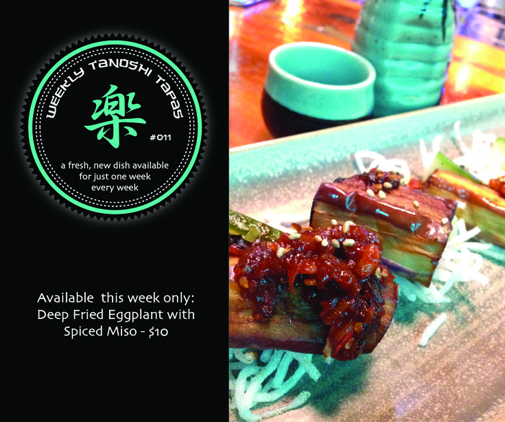 Tanoshi Tapas #011 Available this week only: Deep Fried Aubergine with Spiced Miso - $10