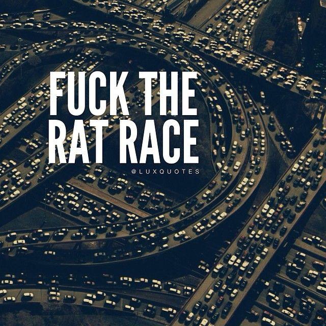 Fuck the rat race