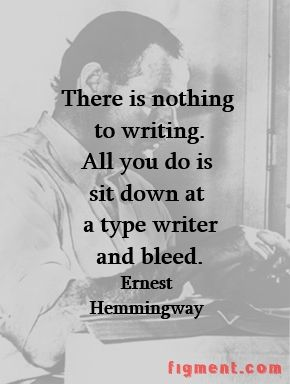 Writing Inspiration from Ernest Hemingway. Good news? It isn't always like that. Not always. Btw his name is spelled incorrectly on the poster. See, the proofreading instinct never quits.