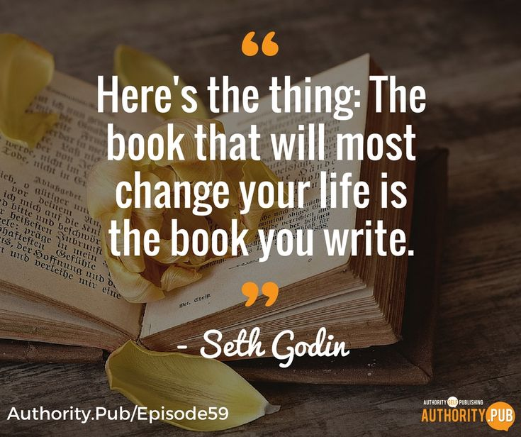 """Here's the thing: The book that will most change your life is the book you write."" - Seth Godin"