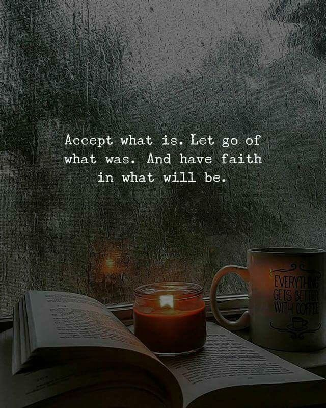 Accept What Is Let Go Of What Was And Have Faith In What Will Be