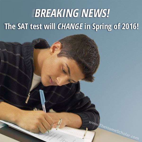 best homeschooling high school images high breaking news the sat test will change in spring of 2016 the college board has just announced extensive changes to the sat saying that both the sat and
