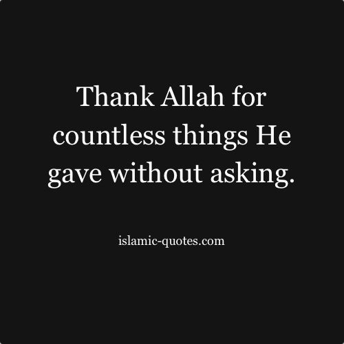 Without even asking, Allah gives us everything, from eyes to ears to air to food. Be thankful and don't complain