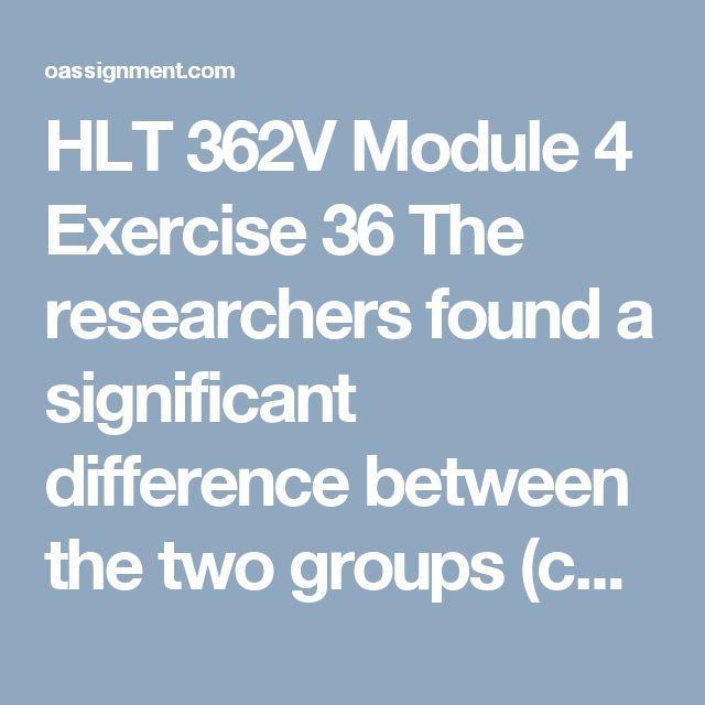 exercise 36 hlt 362v Hlt 362v applied statistics for health care professionals – grand canyon hlt'362v week 4 assignment: anova excel worksheet hlt 362v week 4 assignment: workbook exercise 36.