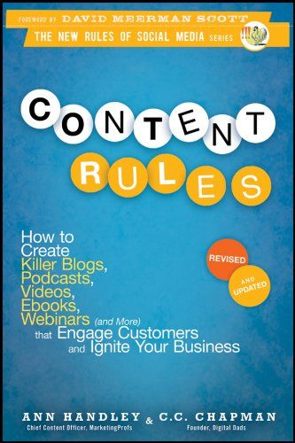 Amazon.com: Content Rules: How to Create Killer Blogs, Podcasts, Videos, Ebooks, Webinars (and More) That Engage Customers and Ignite Your Business (New Rules Social Media Series) eBook: Ann Handley, C.C. Chapman: Books